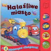 Książki dla dzieci, Hałaśliwe miasto Książeczka dźwiękowa - Wydawnictwo Olesiejuk (opr. kartonowa)