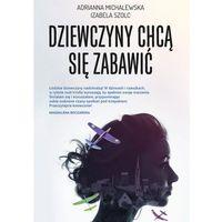 E-booki, Dziewczyny chcą się zabawić. Tom 1 - Adrianna Michalewska, Izabela Szolc (EPUB)