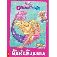 Książki dla dzieci, Barbie Dreamtopia. Ubrania do naklejania (opr. broszurowa)