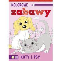 Książki dla dzieci, KOTY I PSY KOLOROWE ZABAWY (opr. miękka)