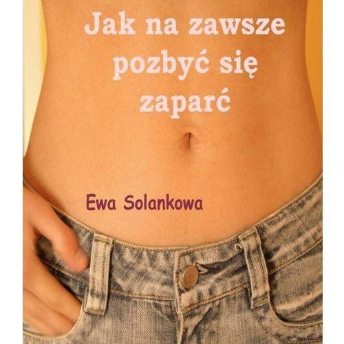 E-booki, Jak na zawsze pozbyć się zaparć - Ewa Solankowa