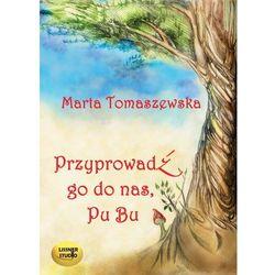 Przyprowadź go do nas, Pu Bu - Marta Tomaszewska