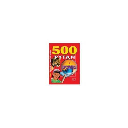 Książki dla dzieci, 500 pytań i odpowiedzi (opr. twarda)