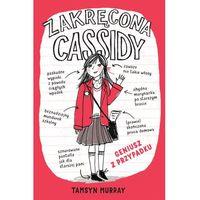Książki dla dzieci, Zakręcona Cassidy 1 Geniusz z przypadku - Tamsyn Murray (opr. kartonowa)