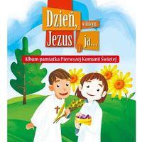 Książki religijne, Dzień, w którym Jezus i ja.... Album pamiątka Pierwszej Komunii Świętej (opr. twarda)