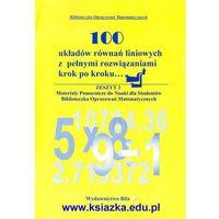 Matematyka, 100 układów równań liniowych z pełnymi rozwiązaniami krok po kroku... wyd. 2005 (opr. miękka)