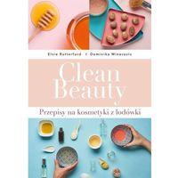 Hobby i poradniki, Clean Beauty. Przepisy na kosmetyki z lodówki - Dominika Minarovic. (opr. broszurowa)