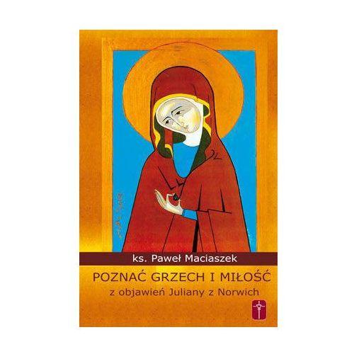 Książki religijne, Poznać grzech i miłość z objawień Juliany z Norwich (opr. miękka)