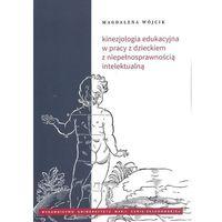 Książki o zdrowiu, medycynie i urodzie, Kinezjologia edukacyjna w pracy z dzieckiem z niepełnosprawnością intelektualną (opr. miękka)