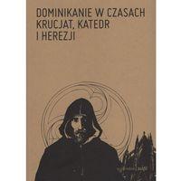 Książki religijne, Dominikanie w czasach krucjat, katedr i herezji - Dostawa 0 zł (opr. miękka)