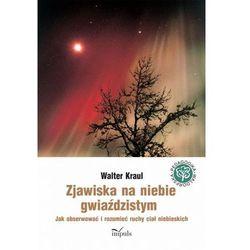 Zjawiska na niebie gwiaździstym. Jak obserwować i rozumieć ruchy ciał niebieskich (opr. miękka)
