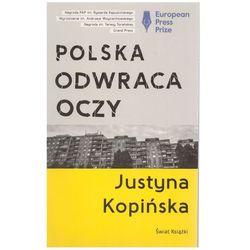 Polska odwraca oczy. Reportaże Justyny Kopińskiej (opr. miękka)