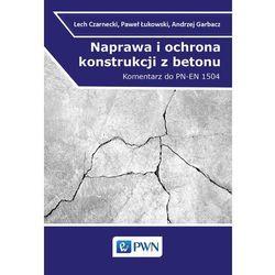 Naprawa i ochrona konstrukcji z betonu. Komentarz do PN-EN 1504 - Lech Czarnecki (opr. miękka)