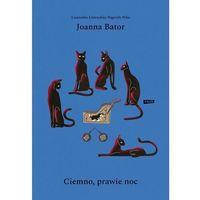 Poezja, Ciemno, prawie noc wyd.4 - joanna bator (opr. twarda)