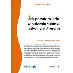 Jak pomóc dziecku w radzeniu sobie ze szkolnym stresem? - Beata Zielińska-Rocha