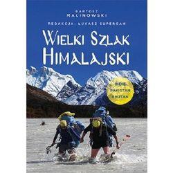 Wielki szlak himalajski. indie, pakistan, bhutan - bartosz malinowski, łukasz supergan (opr. broszurowa)
