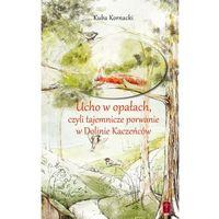 Książki religijne, Ucho w opałach, czyli tajemnicze porwanie w Dolinie Kaczeńców (opr. miękka)