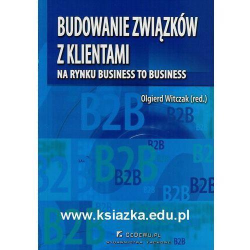 Książki o biznesie i ekonomii, Budowanie związków z klientami na rynku business to business (opr. miękka)