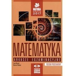 Matematyka Matura 2017. Arkusze egzaminacyjne, poziom podstawowy (opr. miękka)