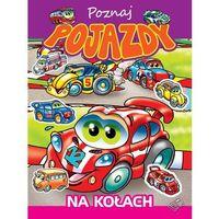 Książki dla dzieci, Poznaj pojazdy na kołach - Wysyłka od 3,99 - porównuj ceny z wysyłką (opr. broszurowa)