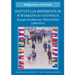 Instytucja referendum w wybranych państwach Europy Środkowej i Wschodniej (1989-2012) - Małgorzata Podolak (opr. miękka)