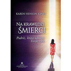 Na krawędzi śmierci. Podróż, która odmieni twoje życie - Karen Henson Jones (opr. miękka)