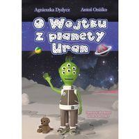 Książki dla dzieci, O Wojtku z planety Uran - Dostawa 0 zł (opr. miękka)
