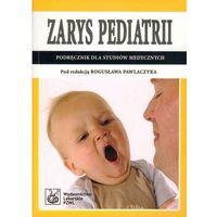 Książki o zdrowiu, medycynie i urodzie, Bogusław Pawlaczyk. Zarys pediatrii. Podręcznik dla studiów medycznych. (opr. miękka)