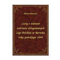 E-booki, Listy o walnem zebraniu delegowanych Ligi Polskiej w Kórniku roku pańskiego 1849