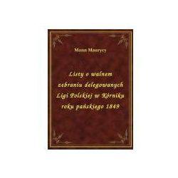 Listy o walnem zebraniu delegowanych Ligi Polskiej w Kórniku roku pańskiego 1849