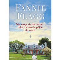 Pozostałe książki, Nie mogę się doczekać kiedy wreszcie pójdę do nieba - Fannie Flagg