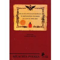 Pozostałe książki, Szlachta wylegitymowana w Królestwie Polskim w latach 1836 - 1861 Sęczys Elżbieta