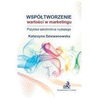 Biblioteka biznesu, Współtworzenie wartości w marketingu. Przykład szkolnictwa wyższego - dr n. ekonom. Katarzyna Dziewanowska (opr. miękka)