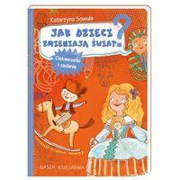 Książki dla dzieci, Jak dzieci zmieniają świat. Ciekawostki i zadania - Katarzyna Sowula (opr. twarda)