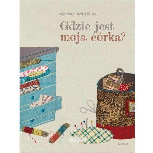 Książki dla dzieci, Gdzie jest moja córka? (opr. twarda)