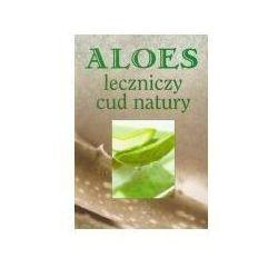 Aloes. Leczniczy cud natury (opr. broszurowa)