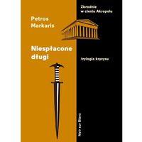 Poezja, Niespłacone Długi Trylogia Kryzysu - Petros Markaris (opr. miękka)