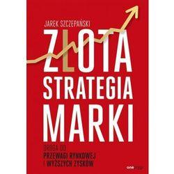 Złota strategia marki. Droga do przewagi rynkowej i wyższych zysków (opr. miękka)