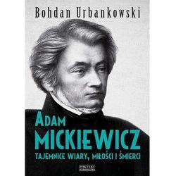 Adam Mickiewicz. Tajemnice wiary, miłości i... (opr. twarda)