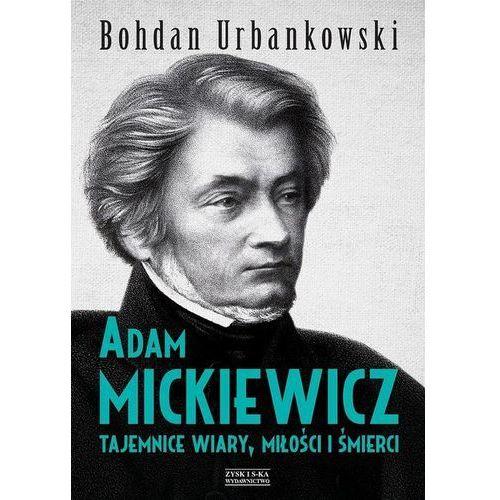 Biografie i wspomnienia, Adam Mickiewicz. Tajemnice wiary, miłości i... (opr. twarda)