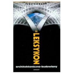 Ilustrowany leksykon architektoniczno-budowlany - Praca zbiorowa (opr. twarda)