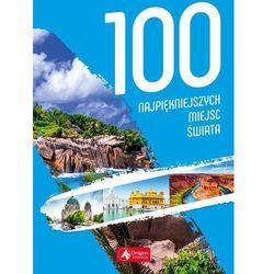 100 Najpiękniejszych Miejsc Świata - Praca zbiorowa (opr. twarda)