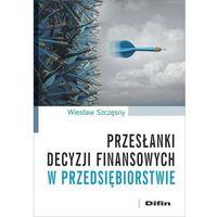 Biblioteka biznesu, Przesłanki decyzji finansowych w przedsiębiorstwie (opr. broszurowa)