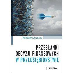 Przesłanki decyzji finansowych w przedsiębiorstwie (opr. broszurowa)