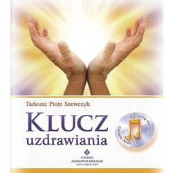 Klucz uzdrawiania - Tadeusz Piotr Szewczyk (książka + CD) (opr. miękka)