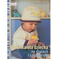 Hobby i poradniki, Ubranka dla dziecka na drutach i szydełkiem. - Avesani Haegeli Anita