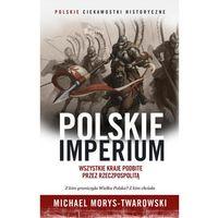 Historia, Polskie Imperium. Wszystkie kraje podbite przez Rzeczpospolitą (opr. twarda)