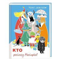 Książki dla dzieci, Kto pocieszy Maciupka. Wyd. 2 - Tove Jansson (opr. twarda)