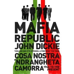 Mafia Republic: Italy's Criminal Curse. Cosa Nostra, 'Ndrangheta and Camorra from 1946 to the Presen