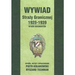 Wywiad Straży Granicznej 1928-1939 - Kołakowski Piotr, Techman Ryszard (opr. twarda)